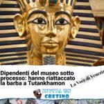 Licenziati dal museo per aver riattaccato la barba a Tutankhamon