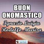 Buon Onomastico Ignazio Luigia Rodolfo Marisa Immagini 17 ottobre 2020