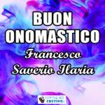 Buon Onomastico Francesco Saverio Ilaria 3 dicembre 2020 Immagini
