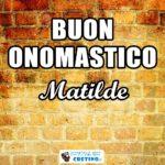 Buon Onomastico Matilde 14 marzo Immagini da scaricare